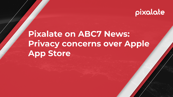 Pixalate on ABC7 News Privacy concerns over Apple App Store graphic-1